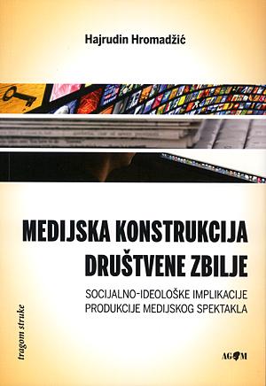 Medijska konstrukcija drustvene zbilje, H. Hromadzic